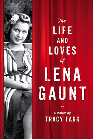 The Life and Loves of Lena Gaunt by Tracy Farr