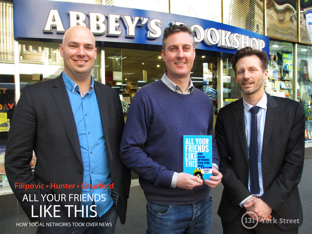 All Your Friends Like This: How Social Networks Took Over News - Hal Crawford, Andrew Hunter, Domagoj Filipovic at Abbey's Bookshop 131 York Street, Sydney
