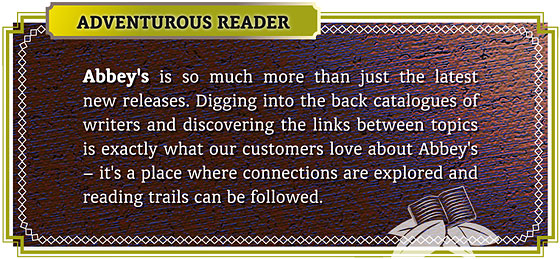 Manifesto for the Adventurous Reader: Abbey's is so much more than the latest new releases. Digging into the back catalogues of writers and discovering the links between topics is exactly what our customers love about Abbey's - it's a place where connections are explored and reading trails can be followed.