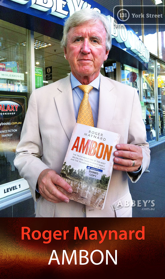 Ambon: The Truth About One of the Most Brutal POW Camps in World War II and the Triumph of the Aussie Spirit by Roger Maynard at Abbey's Bookshop 131 York Street, Sydney