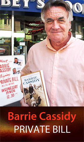Private Bill by Barrie Cassidy at Abbey's Bookshop 131 York Street, Sydney
