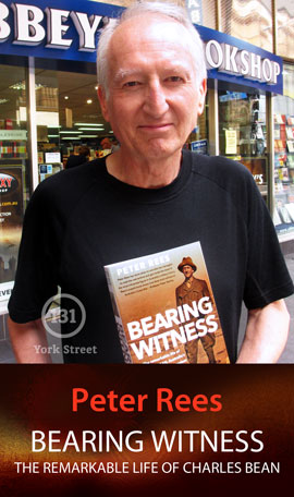 Bearing Witness: The Remarkable Life of Charles Bean, Australia's Greatest War Correspondent by Peter Rees at Abbey's Bookshop 131 York Street, Sydney