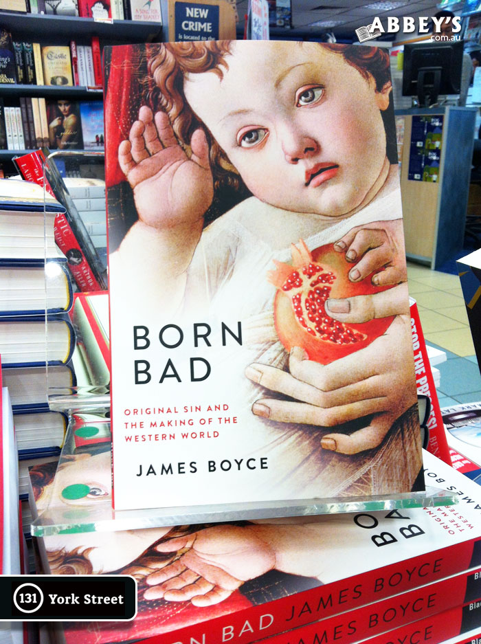 Born Bad: Original Sin and the Making of the Western World by James Boyce at Abbey's Bookshop 131 York Street, Sydney