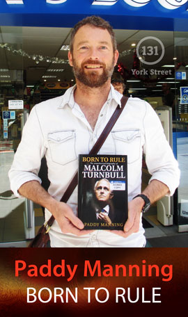 Born to Rule: The Unauthorised Biography of Malcolm Turnbull by Paddy Manning at Abbey's Bookshop 131 York Street, Sydney