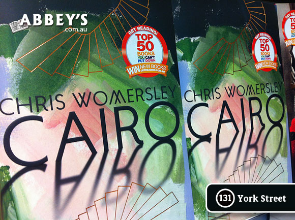 Cairo by Chris Womersley at Abbey's Bookshop 131 York Street, Sydney