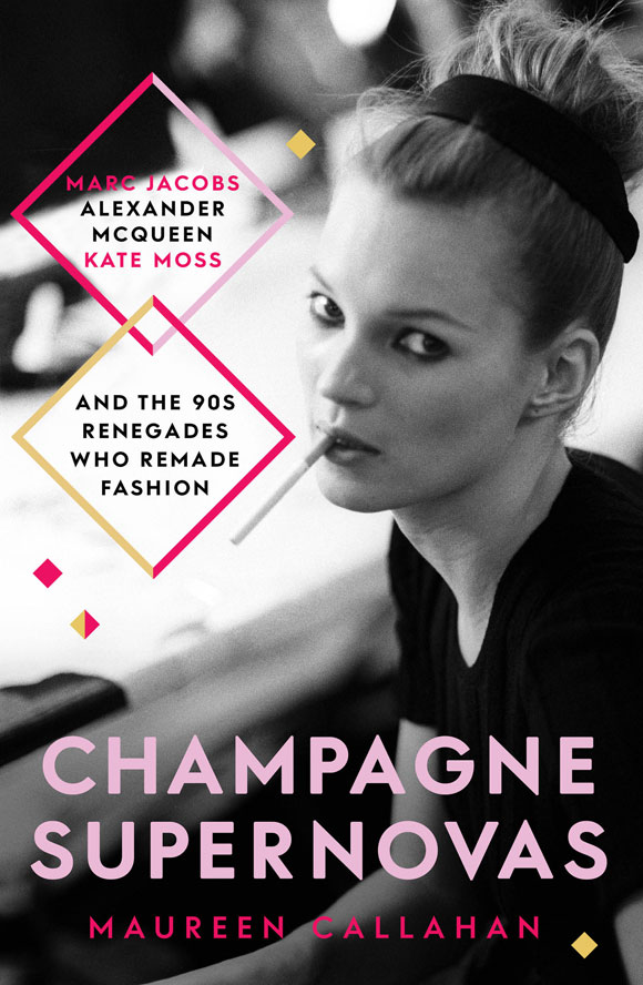 Champagne Supernovas: Kate Moss, Marc Jacobs, Alexander McQueen, and the 90s Renegades Who Remade Fashion by Maureen Callahan at Abbey's Bookshop 131 York Street, Sydney