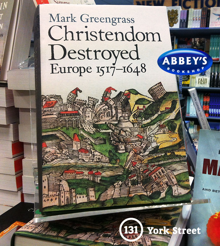 Christendom Destroyed: Europe 1517-1648 by Mark Greengrass at Abbey's Bookshop 131 York Street, Sydney
