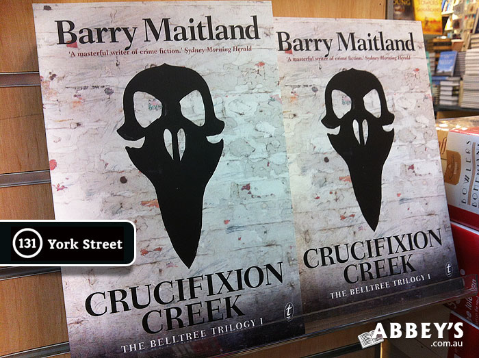 Crucifixion Creek: Belltree Trilogy #1 by Barry Maitland at Abbey's Bookshop 131 York Street, Sydney