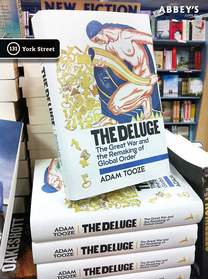 The Deluge: The Great War and the Remaking of Global Order by Adam Tooze at Abbey's Bookshop 131 York Street, Sydney