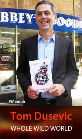 Whole Wild World by Tom Dusevic at Abbey's Bookshop 131 York Street, Sydney
