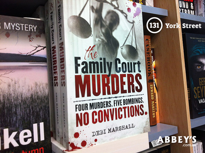 The Family Court Murders: Four Murders. Five Bombings. No Convictions. by Debi Marshall at Abbey's Bookshop 131 York Street, Sydney