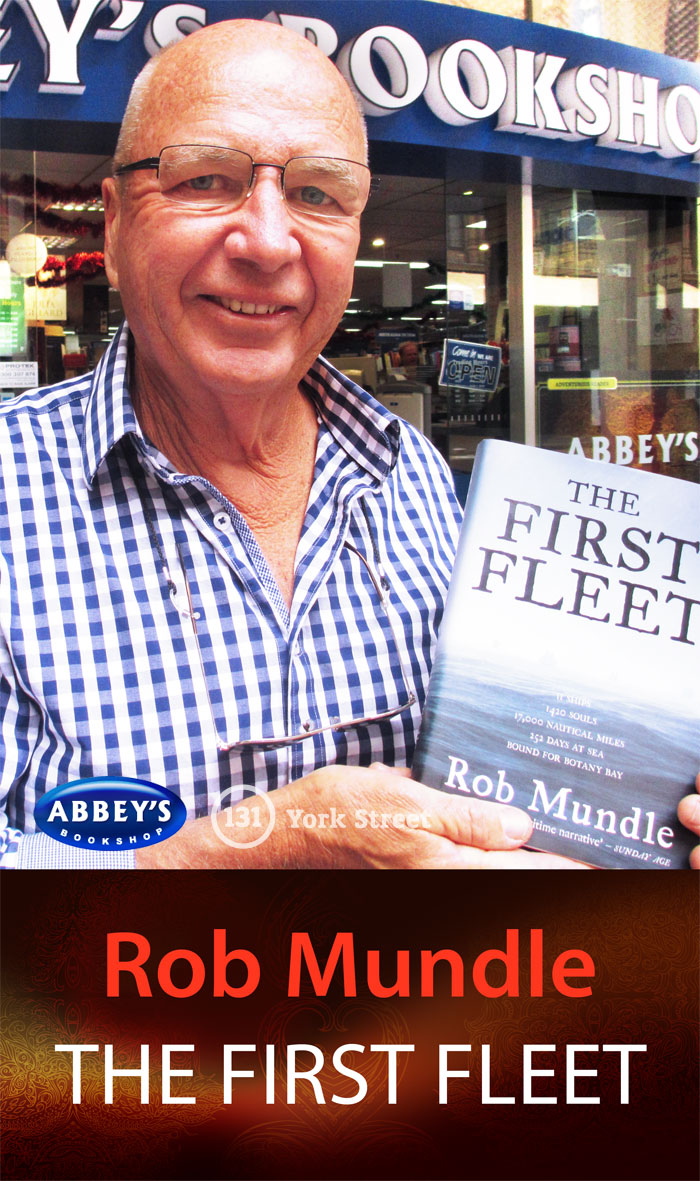 The First Fleet by Rob Mundle at Abbey's Bookshop 131 York Street, Sydney