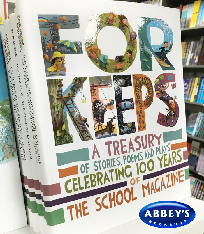 For Keeps: A Treasury of Stories, Poems and Plays Celebrating 100 Years of the School Magazine at Abbey's Bookshop 131 York Street Sydney