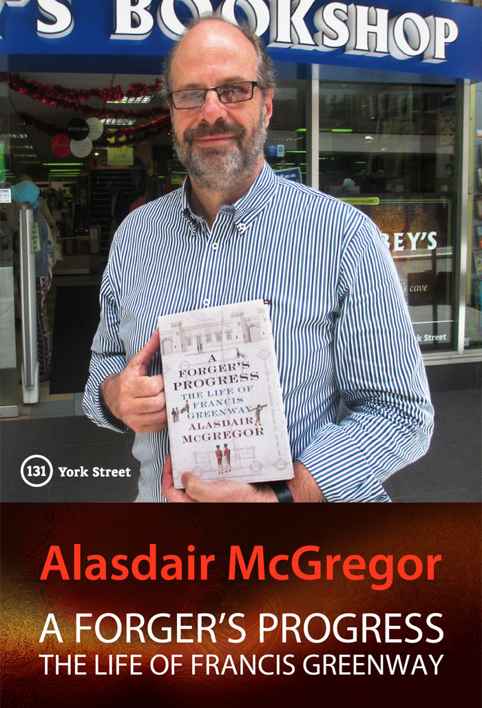 A Forger's Progress: The Life of Francis Greenway by Alasdair McGregor at Abbey's Bookshop 131 York Street, Sydney
