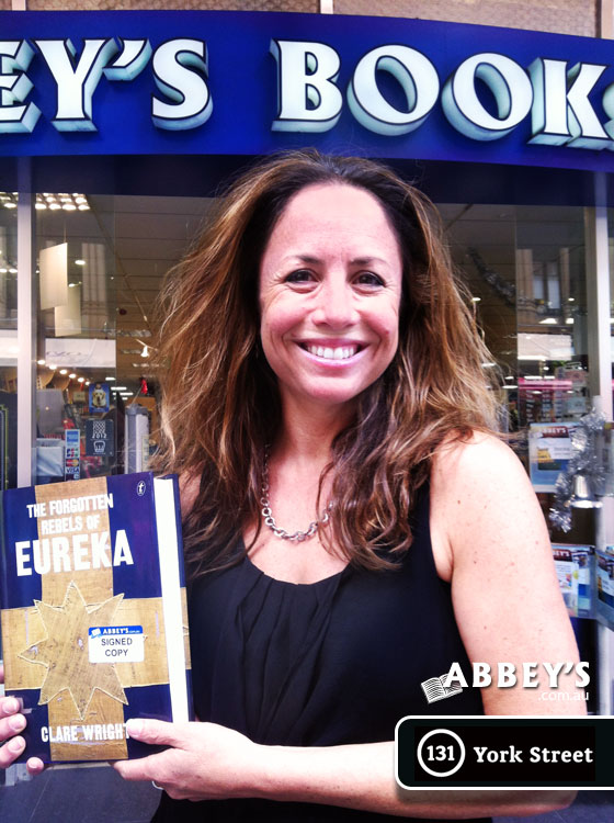 The Forgotten Rebels of Eureka by Clare Wright at Abbey's Bookshop 131 York Street, Sydney