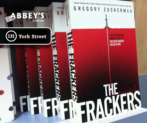 The Frackers: The Outrageous Inside Story of the New Energy Revolution by Gregory Zuckerman at Abbey's Bookshop 131 York Street, Sydney