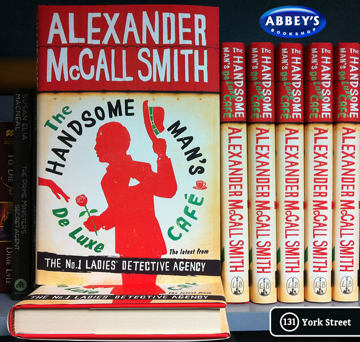 The Handsome Man's De Luxe Cafe: No 1 Ladies' Detective Agency #15 by Alexander McCall Smith at Abbey's Bookshop 131 York Street, Sydney