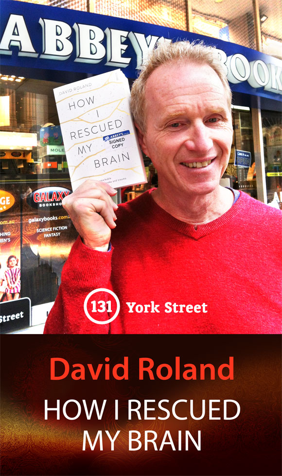 How I Rescued My Brain: A Psychologist's Remarkable Recovery from Stroke and Trauma by David Roland at Abbey's Bookshop 131 York Street, Sydney