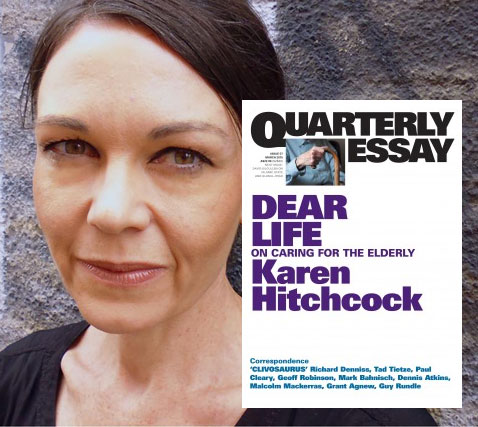 Quarterly Essay #57: Dear Life - On Caring for the Elderly by Karen Hitchcock