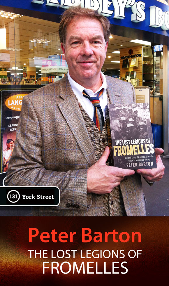 The Lost Legions of Fromelles: The True Story of the Most Dramatic Battle in Australia's History by Peter Barton at Abbey's Bookshop 131 York Street, Sydney