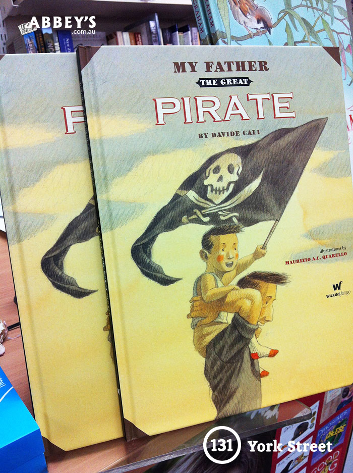 My Father the Great Pirate by Davide Cali & Maurizio Quarello at Abbey's Bookshop 131 York Street, Sydney