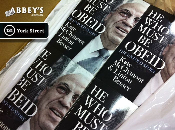 He Who Must be Obeid: The Untold Story by Kate McClymont & Linton Besser at Abbey's Bookshop 131 York Street, Sydney