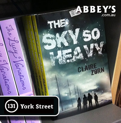 The Sky So Heavy by Claire Zorn at Abbey's Bookshop 131 York Street, Sydney