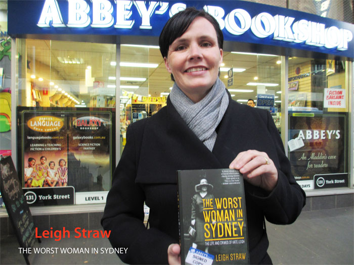 The Worst Woman in Sydney: The Life and Crimes of Kate Leigh by Leigh Straw at Abbey's Bookshop 131 York Street Sydney