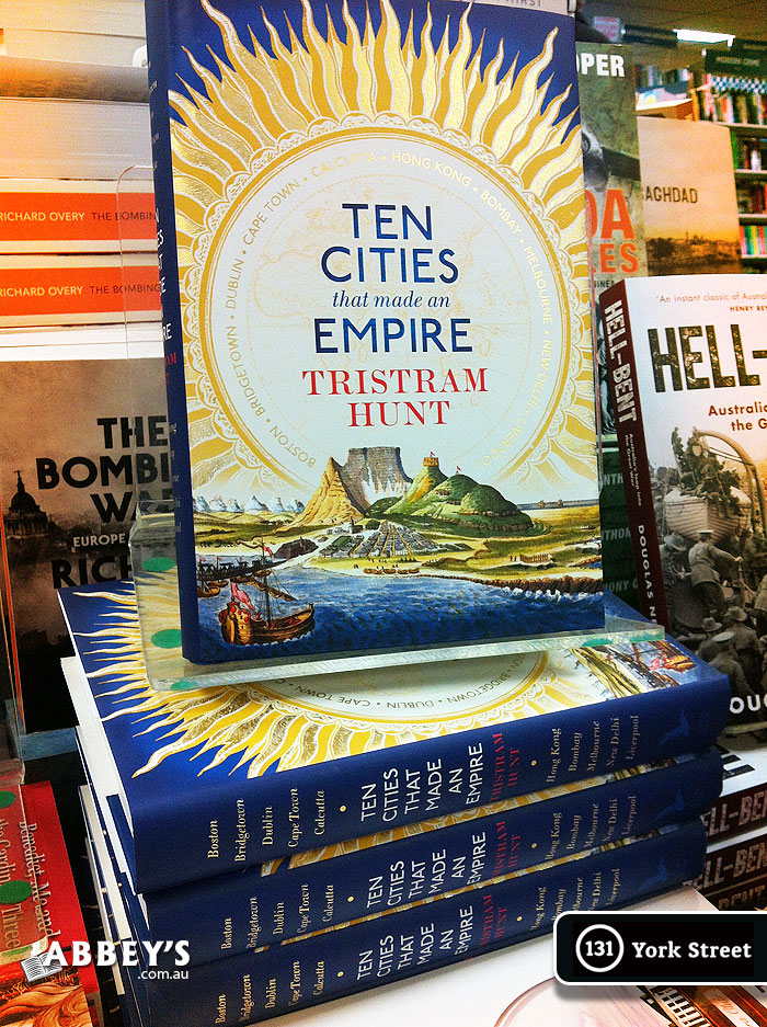 Ten Cities That Made an Empire by Tristram Hunt at Abbey's Bookshop 131 York Street, Sydney