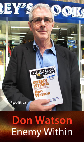 Quarterly Essay #63: Enemy Within - American Politics in the Time of Trump by Don Watson at Abbey's Bookshop 131 York Street Sydney