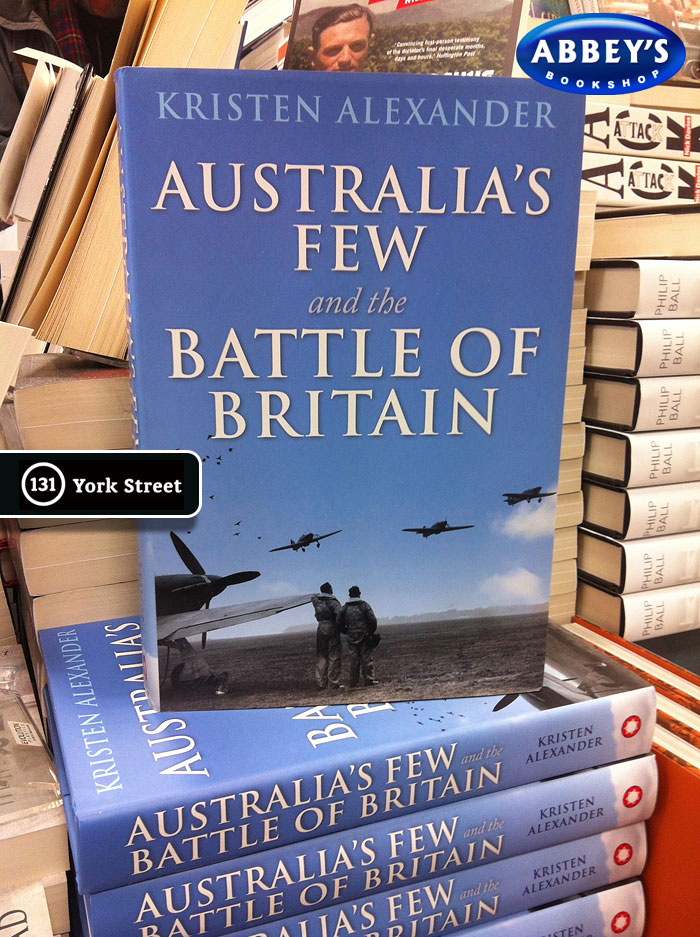Australia's Few and the Battle of Britain by Kristen Alexander at Abbey's Bookshop 131 York Street, Sydney