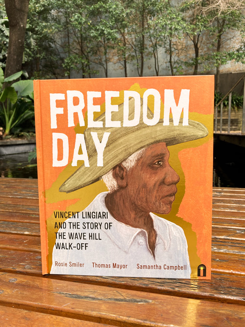 freedom day Vincent Lingiari and the Story of the Wave Hill Walk-Off by Thomas Mayor Rosie Smiler Samantha Campbell