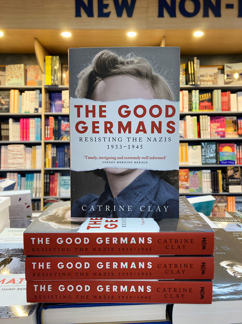 the good germans Resisting the Nazis 1933-1945 by Catrine Clay