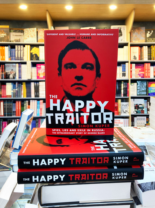 the happy traitor spies lies and exile in russia: the extraordinary story of George Blake by Simon Kuper