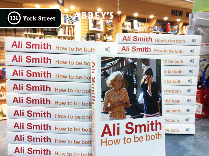How to be Both by Ali Smith by Kris Abbey at Abbey's Bookshop 131 York Street, Sydney