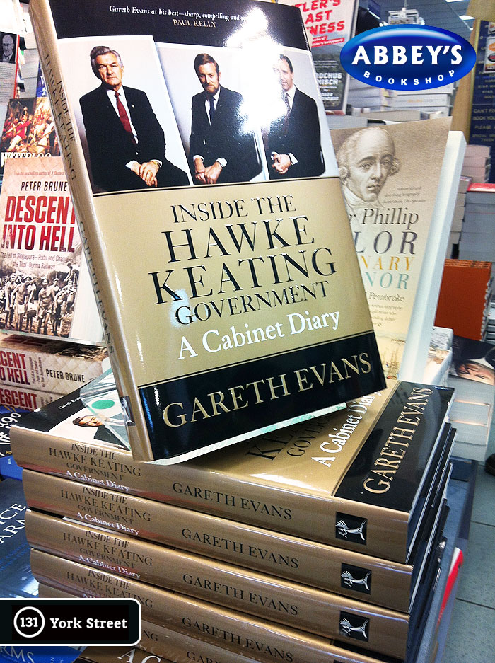 Inside the Hawke Keating Government: A Cabinet Diary by Gareth Evans at Abbey's Bookshop 131 York Street, Sydney