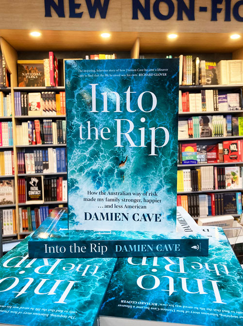 Into the Rip How the Australian Way of Risk Made My Family Stronger, Happier and Less American by Damien Cave