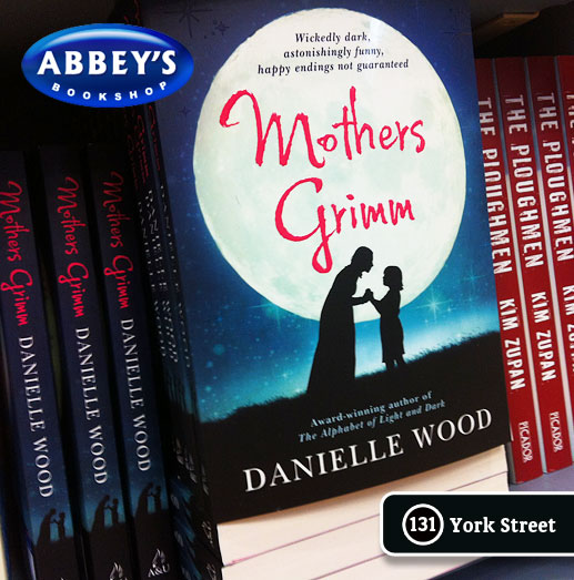 Mothers Grimm by Danielle Wood at Abbey's Bookshop 131 York Street, Sydney