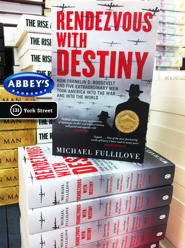 Rendezvous with Destiny: How Franklin D. Roosevelt and Five Extraordinary Men Took America into the War and into the World by Michael Fullilove at Abbey's Bookshop 131 York Street, Sydney