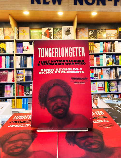 tongerlongeter first nations leader and tasmanian war hero by henry reynolds and nicholas clements