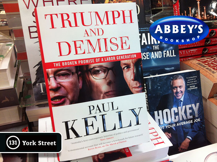 Triumph and Demise: The Broken Promise of a Labor Generation by Paul Kelly at Abbey's Bookshop 131 York Street, Sydney