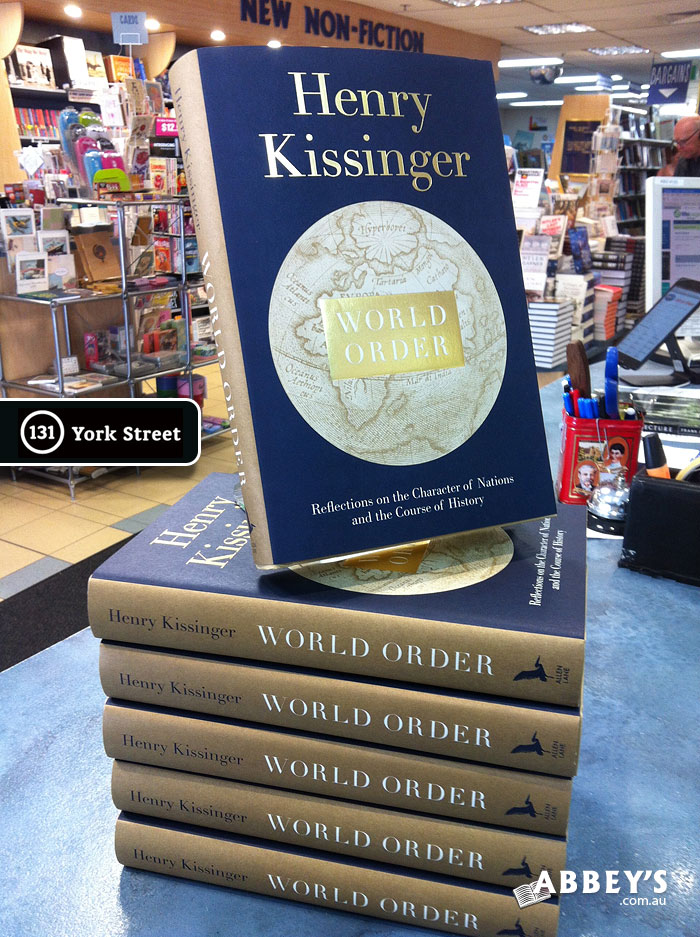 World Order: Reflections on the Character of Nations and the Course of History by Henry A. Kissinger at Abbey's Bookshop 131 York Street, Sydney
